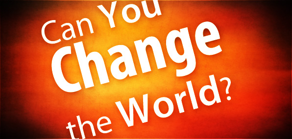 you can change the world Lyrics to change the world song by pod: imagine a place only your soul can vision the heart of a child who looks, sees and listens she pai.